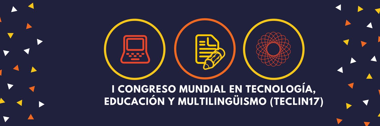 Primer Congreso Mundial en Tecnología, Educación y Multilingüismo (TECLIN17)